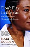 Don't Play in the Sun: One Woman's Journey Through the Color Complex (1400077362) by Golden, Marita