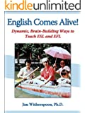 English Comes Alive!  Dynamic, Brain-Building Ways to Teach ESL and EFL