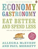 Allegra McEvedy Economy Gastronomy: Eat Better and Spend Less