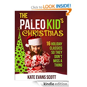 The Paleo Kid's Christmas: 16 Holiday Classics So They Don't Miss A Thing (Primal Gluten Free Kids Cookbook)