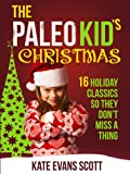 img - for The Paleo Kid's Christmas: 16 Holiday Classics So They Don't Miss A Thing (Primal Gluten Free Kids Cookbook) book / textbook / text book