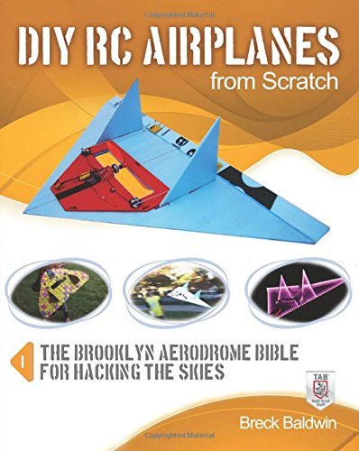 DIY RC Airplanes from Scratch: The Brooklyn Aerodrome Bible for Hacking the Skies (Camera Chopper Remote Control compare prices)