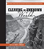 Cleaving an Unknown World: The Powell Expeditions and the Scientific Exploration of the Colorado Plateau