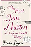 Paula Byrne By Paula Byrne - The Real Jane Austen: A Life in Small Things