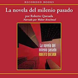La novela de milenio pasado [The Novel of the Past Millenium (Texto Completo)] | [Roberto Quesada]