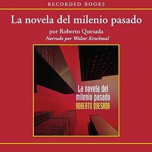 La novela de milenio pasado [The Novel of the Past Millenium (Texto Completo)] | [Roberto Quesada]