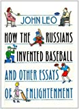 How the Russians Invented Baseball and Other Essays of Enlightenment