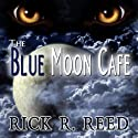 The Blue Moon Cafe Audiobook by Rick R. Reed Narrated by Topher Samuels