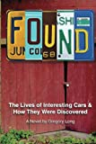 Gregory Long Found: The Lives of Interesting Cars & How They Were Discovered. A Novel.