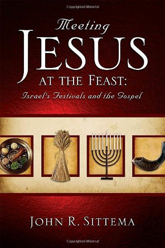 Meeting Jesus at the Feast: Israel's Festivals and the Gospel