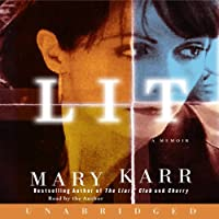 Lit: A Memoir (       UNABRIDGED) by Mary Karr Narrated by Mary Karr