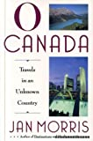 O Canada!: Travels in an Unknown Country (0060183284) by Morris, Jan