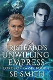 Ristéards Unwilling Empress (Lords of Kassis) (Volume 4)