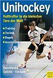 Unihockey - Volltreffer in die kleinsten Tore der Welt - Johannes Roschinsky, Michael Gatzke, Mario Vordank