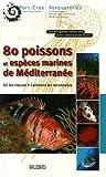 echange, troc Annie Aboucaya, Katia Audemard, Richard Barety, Michel Barral, Collectif - 80 Poissons et espèces marines de Méditerranée