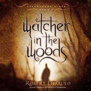 Watcher in the Woods: The Dreamhouse Kings Series, Book 2 | [Robert Liparulo]