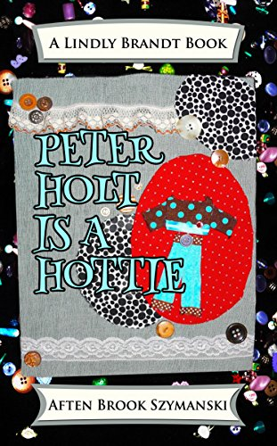 Book: Peter Holt Is A Hottie (Lindly Brandt Book 2) by Aften Brook Szymanski