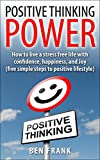 img - for Positive Thinking Power: How to live a stress free life with confidence, happiness, and Joy: Five Simple Steps to Positive Lifestyle (thesuccesslife.com Book 4) book / textbook / text book