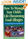 How to Manage Your Child's Life-Threatening Food Allergies: Practical Tips for Everyday Life