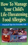 img - for How to Manage Your Child's Life-Threatening Food Allergies: Practical Tips for Everyday Life book / textbook / text book