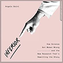 Inferior: How Science Got Women Wrong - and the New Research That's Rewriting the Story Audiobook by Angela Saini Narrated by Tania Rodrigues