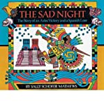 img - for [(The Sad Night: The Story of an Aztec Victory and a Spanish Loss )] [Author: Sally Schofer Mathews] [May-2001] book / textbook / text book