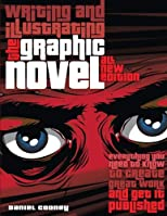 Writing and Illustrating a Graphic Novel: Everything You Need to Know to Create Great Work and Get It Published
