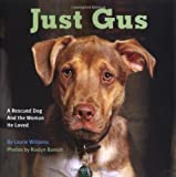 img - for Just Gus: A Rescued Dog and the Woman He Loved book / textbook / text book