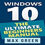 Windows 10: The Ultimate Beginners Manual, Book 3 | Max Green