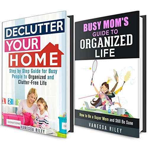 Life Hacks How To Declutter For A Better Life: Borrow Organized Mom Box Set: Declutter And Keep Your Home