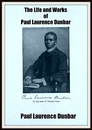 "account of the life and writings of paul dunbar Paul laurence dunbar quotes ""and that is life"" paul laurence dunbar i hope there is something worthy in my writings and not merely the novelty of a."