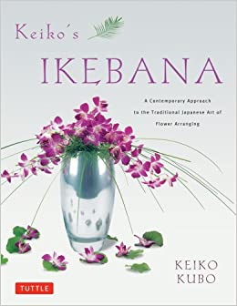 Keiko's Ikebana: A Contemporary Approach to the Traditional Japanese