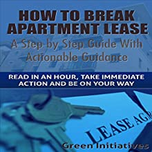 How to Break an Apartment Lease: A Step by Step Guide (       UNABRIDGED) by Bruce Marks Narrated by Allen Prohaska
