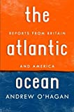 The Atlantic Ocean: Reports from Britain and America (0151013780) by O'Hagan, Andrew