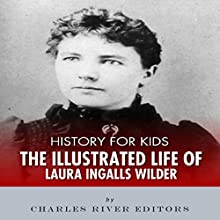 History for Kids: The Life of Laura Ingalls Wilder (       UNABRIDGED) by Charles River Editors Narrated by David Zarbock