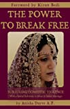 The Power to Break Free: Surviving Domestic Violence, with a Special Reference to Abuse in Indian Marriages