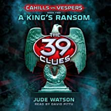 A King's Ransom: The 39 Clues: Cahills vs. Vespers, Book 2 (       UNABRIDGED) by Jude Watson Narrated by David Pittu