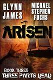 Arisen, Book Three - Three Parts Dead