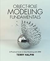 Object-Role Modeling Fundamentals: A Practical Guide to Data Modeling with ORM Front Cover