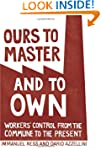 Ours to Master and to Own: Workers' C...