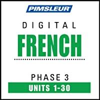 French Phase 3, Units 1-30: Learn to Speak and Understand French with Pimsleur Language Programs  by Pimsleur