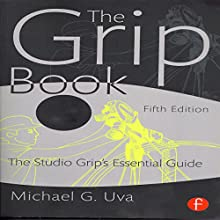 The Grip Book: The Studio Grip's Essential Guide (       UNABRIDGED) by Michael G. Uva Narrated by Forris Day Jr