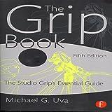 The Grip Book: The Studio Grip's Essential Guide ~ Michael G. Uva
