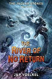 The Jaguar Stones Book Three, The River of No Return