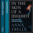 In the Skin of a Jihadist: Inside Islamic State's Recruitment Networks Hörbuch von Anna Erelle Gesprochen von:  uncredited
