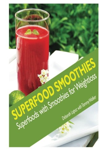 Superfood Smoothies: Superfoods with Smoothies for Weightloss by Deborah Lopez, Tammy Walker