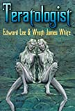 Edward Lee Teratologist - Revised Edition