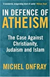 img - for In Defence of Atheism: The Case Against Christianity, Judaism and Islam book / textbook / text book