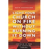 "Light Your Church on Fire Without Burning It Down: Church in the 21st Centuryvon ""David Housholder"""