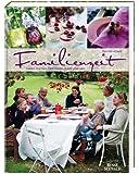 Familienzeit: Feiern, Kochen, Dekorieren, Zusammensein